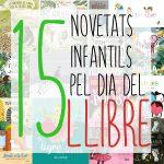 15 NOVETATS INFANTILS PEL DIA DEL LLIBRE